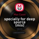 Max Caset - Specially For Deep Source (Mix)