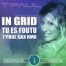 In Grid - Tu Es Foutu (T'Paul Sax Rmx)