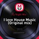 Dj Night Mix  - I love House Music (Original mix)
