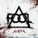F.O.O.L. - Slayer  (Original mix)