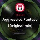 Mixtura - Aggressive Fantasy  (Original mix)