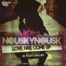 Nouskynousk - Love Has Come