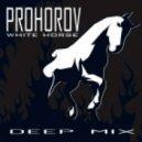 Prohorov - Withe Horse (Deep Remix 2015)