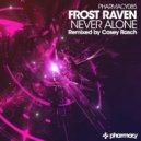 Frost Raven - Never Alone (Casey Rasch Remix)