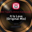 Anıl Topuz & Ahmet Kamçıcıoğlu - It Is Love (Original Mix)