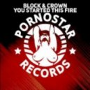 Block & Crown - You Started This Fire (Original Mix)