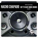 Nacho Chapado - Got To Have More Drums (Original Mix)