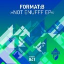 Format:B - Not Enufff (Original Mix)