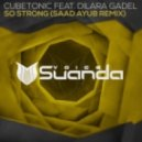 CubeTonic feat. Dilara Gadel - So Strong (Saad Ayub Remix)