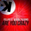 Gigi Fuiano & Felipe C - Are You Crazy (Extended Mix)