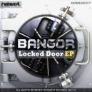 Bangor - Locked Door (Original Mix)