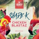 Shade k - Chicken Blastaz (Original)