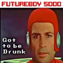 Futureboy 5000 - Got to Be Drunk (Original Mix)