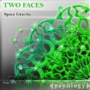 Two Faces - Space Gravity