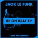 Jack Le Funk - Be On Beat (Original Mix)