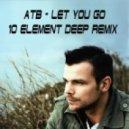 ATB - Let You Go (10 Element Deep Remix)