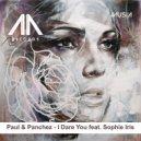 Paul & Panchez & Sophie Iris - I Dare You (feat. Sophie Iris) (Original Mix)