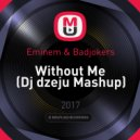 Eminem & Badjokers - Without Me (Dj dzeju Mashup)