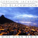 Gershon Jackson & Sio Blackwidow & Mike Dunn - How Did We Get Here (feat. Sio Blackwidow) (Mike Dunn Remix)