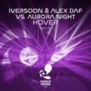 Iversoon & Alex Daf vs Aurora Night - Hover (Original Mix)