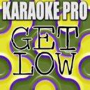 Karaoke Pro - Get Low (Originally Performed by Zedd & Liam Payne) (Karaoke Version)