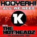 HOOYEAH! & Huda Hudia & DJ Volume & Tommy Who - All We Need (The Hotheadz Remix)