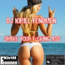 DJ Kirill Fenomen - Shake Your Fucking Ass (Original Mix)