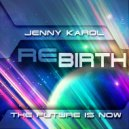 Jenny Karol - ReBirth.The Future is Now!