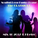 DJ Peter - Soulful Deep Funky House Mix 10 2017 - The CLASSICS 1