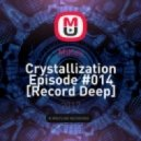 MiKey - Crystallization Episode #014 [Record Deep] 20.08.2017