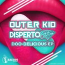 Outer Kid, Disperto Certain - Doo-Delicious