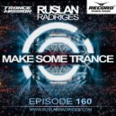 Ruslan Radriges - Make Some Trance 160