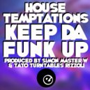 House Temptations & Simon Master W & Tato Turntables Rizzoli - Keep Da Funk Up (Original Mix)