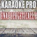 Karaoke Pro - Unapologetically (Originally Performed by Kelsea Ballerini) (Instrumental Version)