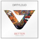 Dirtyloud - Better (Original Club Mix)