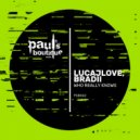 LucaJLove, BRADII - Who Really Knows (Ruben Mandolini Remix)