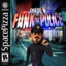 Shade k - Funk The Police (Original Mix)
