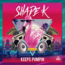 Shade k - Keeps Pumpin
