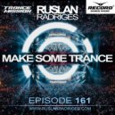 Ruslan Radriges - Make Some Trance 161