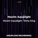 Maxim Aqualight - Dirty King (Original Mix)