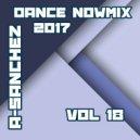 A-Sanchez  - Dance NowMix 2017 vol 18