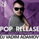 Vadim Adamov - Pop Release (Июль - Август PromoMix 2017 )