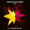 DJ VLADIMIR SNEJNIY - WEEKEND SEPTEMBER MIX 2017   (Original Mix)