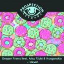 Deeper Friend feat. Alex Richi & Kurganskiy - I never (Original Mix)