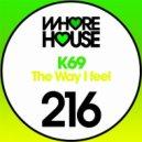 K69 - The Way I Feel (Original Mix)