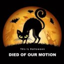Died of Our Motion - This Is Halloween