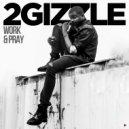 2Gizzle - Work & Pray (Original Mix)