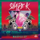 Shade k - Warped Up (Original)