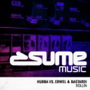 Hubba, Erwel & Bastardi - Rollin (Original Mix)