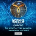 Markus Schulz pres. Dakota - The Spirit of the Warrior (Transmission 2017 Theme) (Extended Mix)